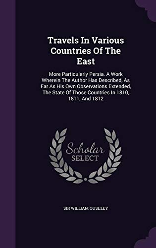 9781355693604: Travels in Various Countries of the East: More Particularly Persia. a Work Wherein the Author Has Described, as Far as His Own Observations Extended, ... of Those Countries in 1810, 1811, and 1812