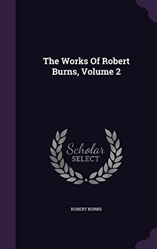 9781355693673: The Works Of Robert Burns, Volume 2