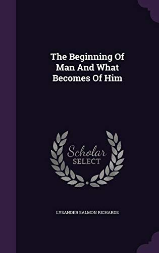 9781355694724: The Beginning of Man and What Becomes of Him