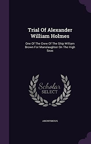 9781355696513: Trial of Alexander William Holmes: One of the Crew of the Ship William Brown for Manslaughter on the High Seas
