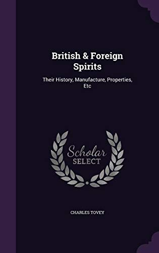 9781355700593: British & Foreign Spirits: Their History, Manufacture, Properties, Etc