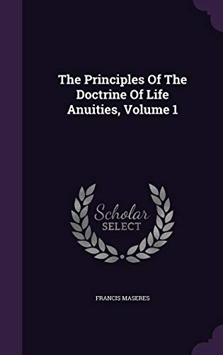 9781355702030: The Principles of the Doctrine of Life Anuities, Volume 1