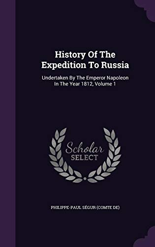 9781355707769: History Of The Expedition To Russia: Undertaken By The Emperor Napoleon In The Year 1812, Volume 1