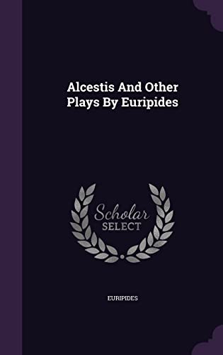 9781355712015: Alcestis and Other Plays by Euripides