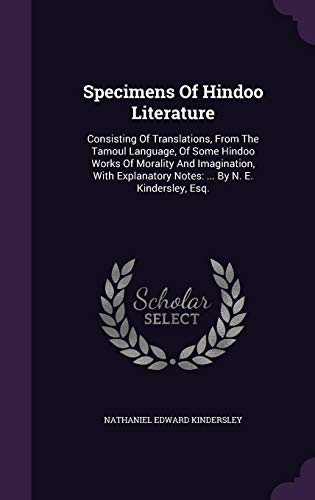 9781355712329: Specimens of Hindoo Literature: Consisting of Translations, from the Tamoul Language, of Some Hindoo Works of Morality and Imagination, with Explanatory Notes: ... by N. E. Kindersley, Esq.
