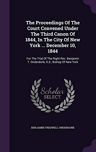 9781355713999: The Proceedings of the Court Convened Under the Third Canon of 1844, in the City of New York ... December 10, 1844: For the Trial of the Right REV. Benjamin T. Onderdonk, D.D., Bishop of New York