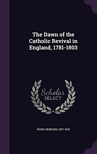 9781355718055: The Dawn of the Catholic Revival in England, 1781-1803
