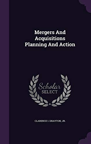 Mergers and Acquisitions Planning and Action (Hardback): Clarence I Drayton