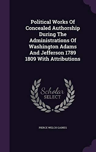 9781355726562: Political Works of Concealed Authorship During the Administrations of Washington Adams and Jefferson 1789 1809 with Attributions