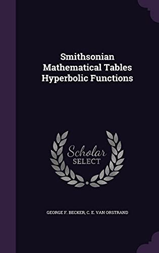 Smithsonian Mathematical Tables Hyperbolic Functions (Hardback): George F Becker,