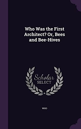 Who Was the First Architect? Or, Bees: Who