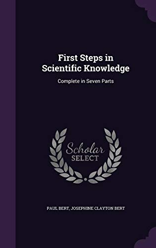 9781355751809: First Steps in Scientific Knowledge: Complete in Seven Parts