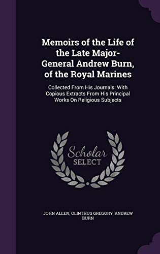 9781355753551: Memoirs of the Life of the Late Major-General Andrew Burn, of the Royal Marines: Collected from His Journals: With Copious Extracts from His Principal Works on Religious Subjects