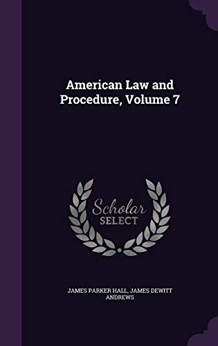 American Law and Procedure, Volume 7 (Hardback): James Parker Hall,