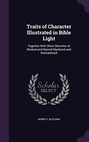 9781355769507: Traits of Character Illustrated in Bible Light: Together with Short Sketches of Marked and Marred Manhood and Womanhood