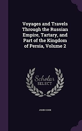 9781355770701: Voyages and Travels Through the Russian Empire, Tartary, and Part of the Kingdom of Persia, Volume 2
