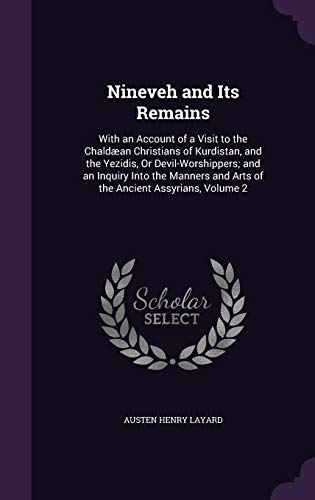 9781355774266: Nineveh and Its Remains: With an Account of a Visit to the Chaldaean Christians of Kurdistan, and the Yezidis, or Devil-Worshippers; And an Inquiry ... and Arts of the Ancient Assyrians, Volume 2