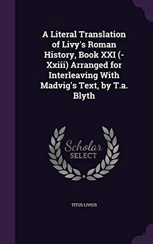 9781355786436: A Literal Translation of Livy's Roman History, Book XXI (-XXIII) Arranged for Interleaving with Madvig's Text, by T.A. Blyth