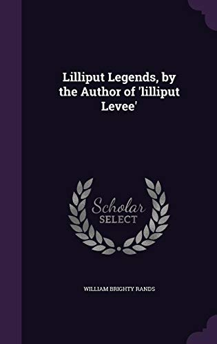 Lilliput Legends, by the Author of Lilliput: William Brighty Rands
