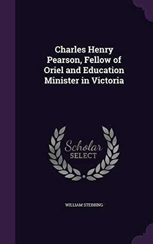9781355812067: Charles Henry Pearson, Fellow of Oriel and Education Minister in Victoria