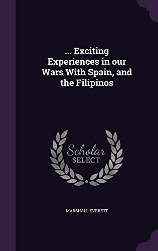 Exciting Experiences in Our Wars with Spain,: Marshall Everett