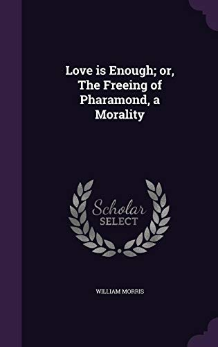 9781355830825: Love Is Enough; Or, the Freeing of Pharamond, a Morality