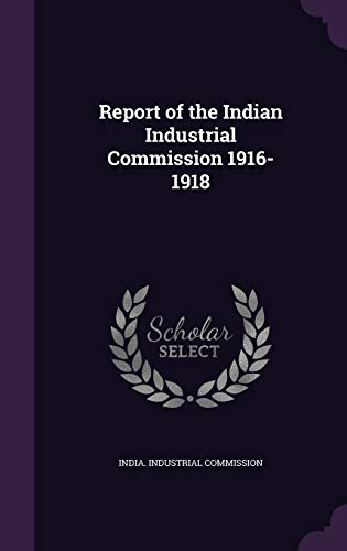 9781355838906: Report of the Indian Industrial Commission 1916-1918