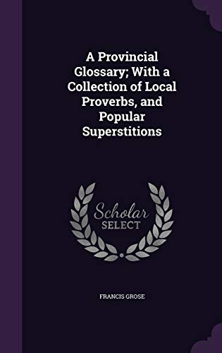 9781355843023: A Provincial Glossary; With a Collection of Local Proverbs, and Popular Superstitions