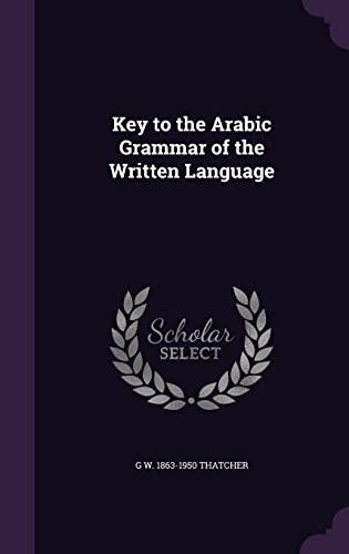 Key to the Arabic Grammar of the: G W 1863-1950