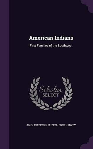 American Indians: First Families of the Southwest: John Frederick Huckel,