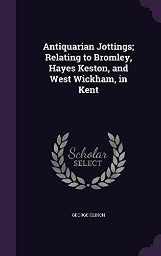 9781355860150: Antiquarian Jottings; Relating to Bromley, Hayes Keston, and West Wickham, in Kent