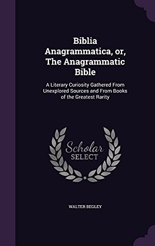 9781355881025: Biblia Anagrammatica, Or, the Anagrammatic Bible: A Literary Curiosity Gathered from Unexplored Sources and from Books of the Greatest Rarity