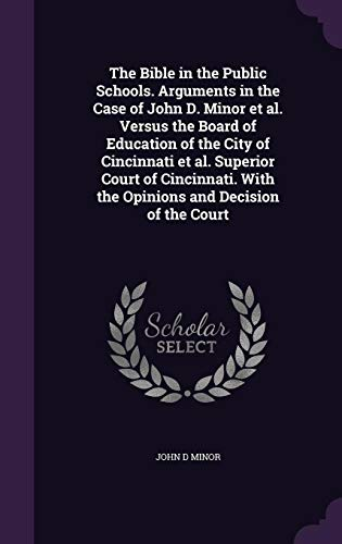 9781355883654: The Bible in the Public Schools. Arguments in the Case of John D. Minor et al. Versus the Board of Education of the City of Cincinnati et al. Superior ... with the Opinions and Decision of the Court