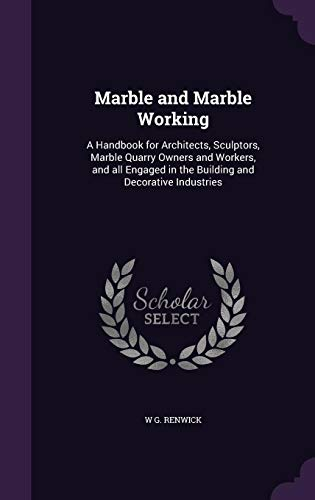 9781355885313: Marble and Marble Working: A Handbook for Architects, Sculptors, Marble Quarry Owners and Workers, and All Engaged in the Building and Decorative Industries