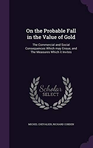 9781355890607: On the Probable Fall in the Value of Gold: The Commercial and Social Consequences Which May Ensue, and the Measures Which It Invites