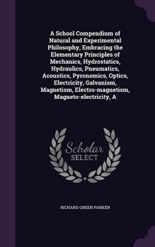 9781355894261: A School Compendium of Natural and Experimental Philosophy, Embracing the Elementary Principles of Mechanics, Hydrostatics, Hydraulics, Pneumatics, ... Electro-Magnetism, Magneto-Electricity, a