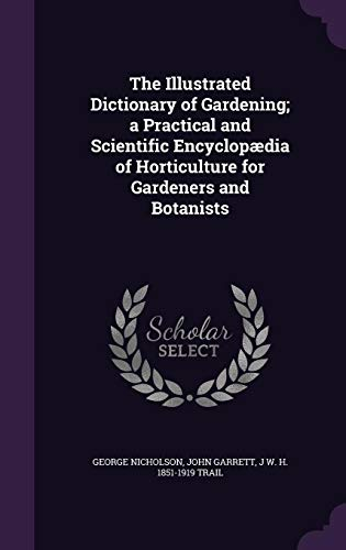 9781355905905: The Illustrated Dictionary of Gardening; A Practical and Scientific Encyclopaedia of Horticulture for Gardeners and Botanists