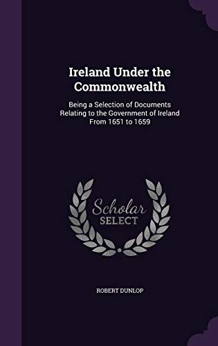 9781355927891: Ireland Under the Commonwealth: Being a Selection of Documents Relating to the Government of Ireland from 1651 to 1659