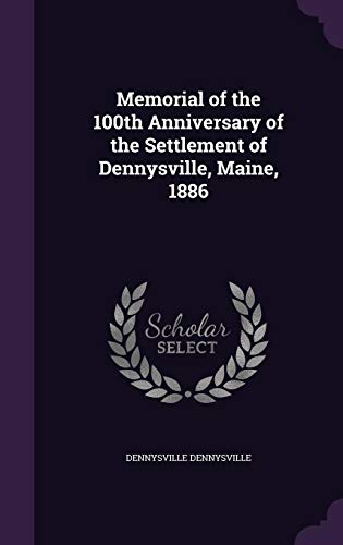 Memorial of the 100th Anniversary of the: Dennysville, Dennysville