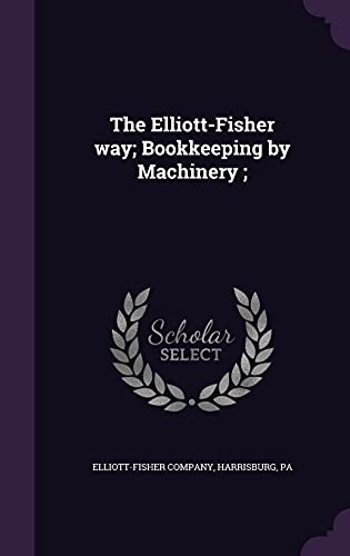 9781355952091: The Elliott-Fisher Way; Bookkeeping by Machinery;