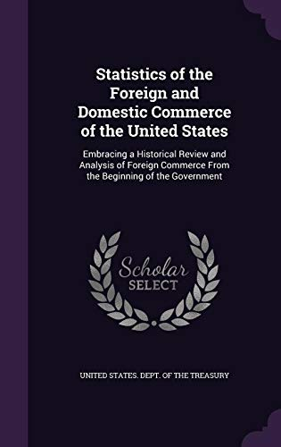 9781355958833: Statistics of the Foreign and Domestic Commerce of the United States: Embracing a Historical Review and Analysis of Foreign Commerce From the Beginning of the Government