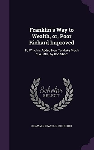 Franklin s Way to Wealth, Or, Poor