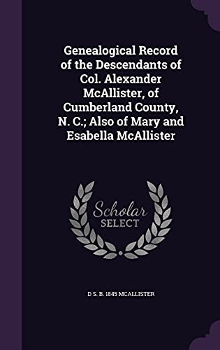 9781355968368: Genealogical Record of the Descendants of Col. Alexander McAllister, of Cumberland County, N. C.; Also of Mary and Esabella McAllister