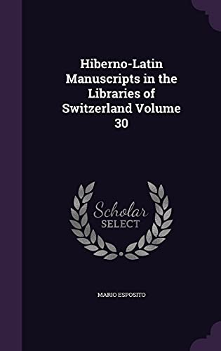 9781355991540: Hiberno-Latin Manuscripts in the Libraries of Switzerland Volume 30