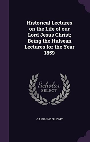 9781355996682: Historical Lectures on the Life of Our Lord Jesus Christ; Being the Hulsean Lectures for the Year 1859