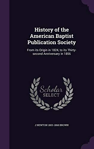 9781355998464: History of the American Baptist Publication Society: From Its Origin in 1824, to Its Thirty-Second Anniversary in 1856