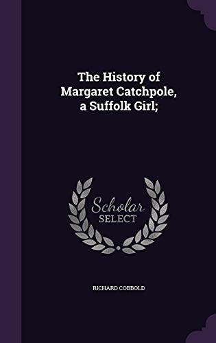 9781356003280: The History of Margaret Catchpole, a Suffolk Girl;