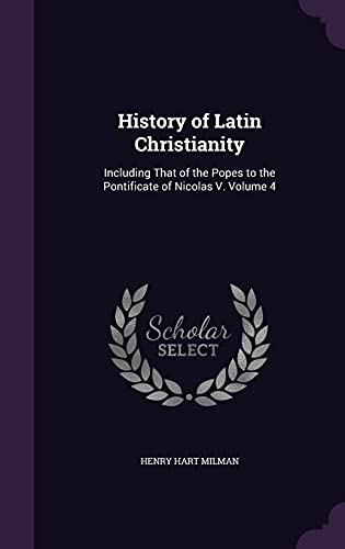 9781356004645: History of Latin Christianity: Including That of the Popes to the Pontificate of Nicolas V. Volume 4