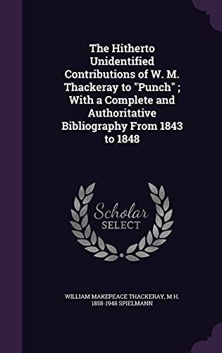 9781356006236: The Hitherto Unidentified Contributions of W. M. Thackeray to Punch; With a Complete and Authoritative Bibliography from 1843 to 1848
