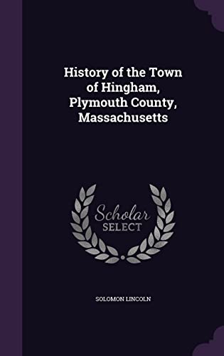 9781356007561: History of the Town of Hingham, Plymouth County, Massachusetts